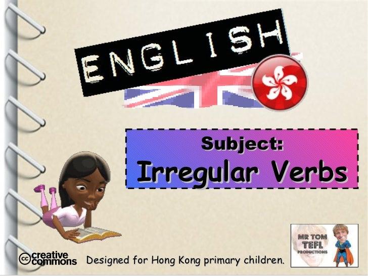 Designed for Hong Kong primary children. Subject: Irregular Verbs
