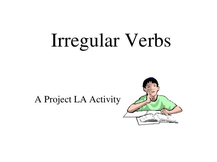 Irregular Verbs A Project LA Activity