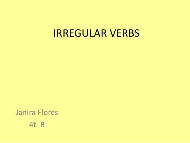 IRREGULAR VERBSJanira Flores    4t B