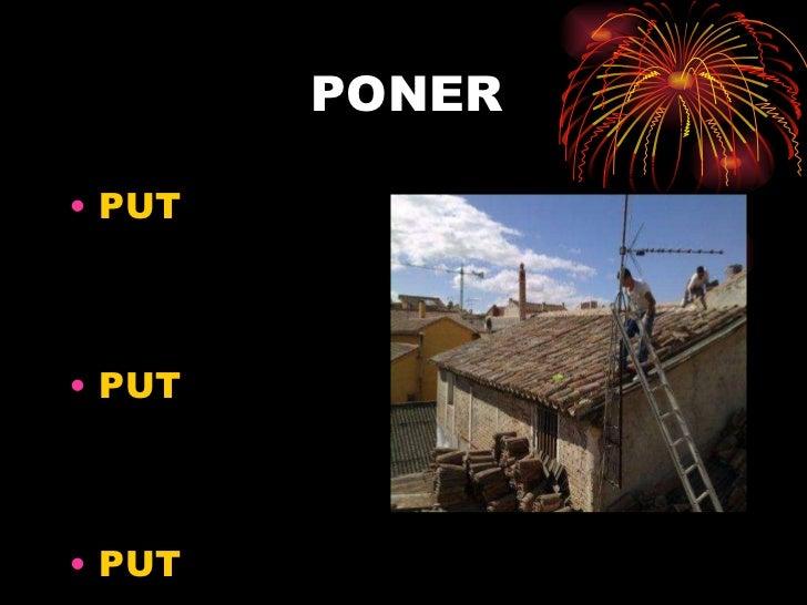 PONER <ul><li>PUT </li></ul><ul><li>PUT </li></ul><ul><li>PUT </li></ul>
