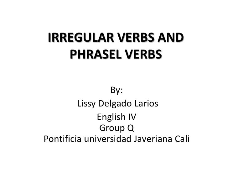 Irregular verbs and phrasel verbs
