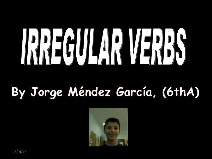 IRREGULAR VERBS By Jorge Méndez García, (6thA)