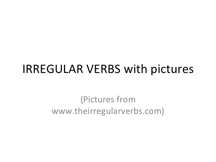 IRREGULAR VERBS with pictures (Pictures from www.theirregularverbs.com)