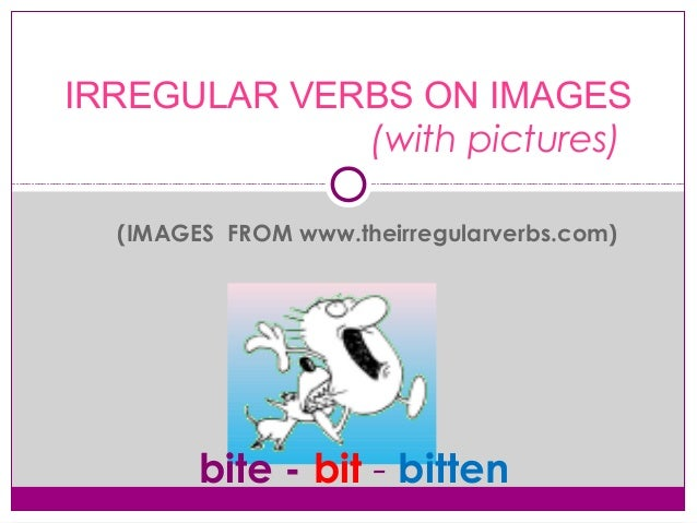 (IMAGES FROM www.theirregularverbs.com)IRREGULAR VERBS ON IMAGES(with pictures)bite - bit - bitten