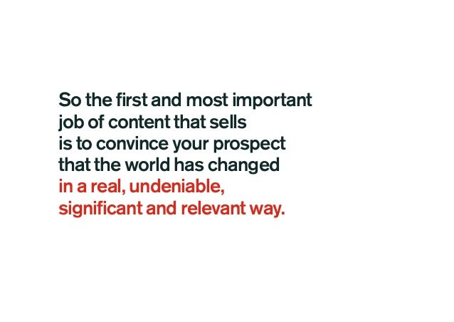 So the first and most important job of content that sells is to convince your prospect that the world has changed in a rea...