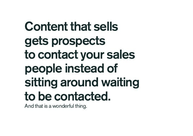 Content that sells gets prospects to contact your sales people instead of sitting around waiting to be contacted. And that...