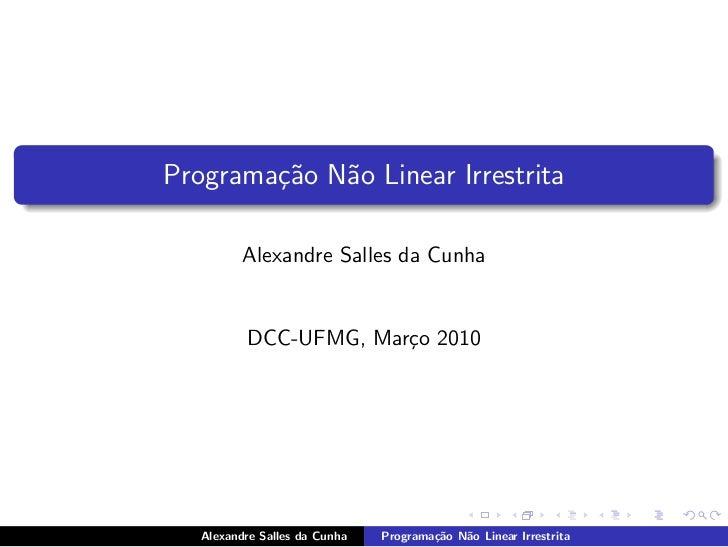 Programa¸˜o N˜o Linear Irrestrita        ca a          Alexandre Salles da Cunha          DCC-UFMG, Mar¸o 2010            ...