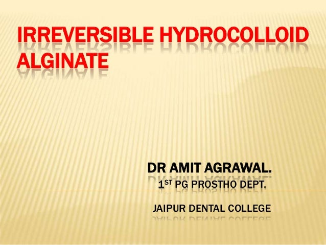 IRREVERSIBLE HYDROCOLLOID ALGINATE  DR AMIT AGRAWAL. 1ST PG PROSTHO DEPT.  JAIPUR DENTAL COLLEGE