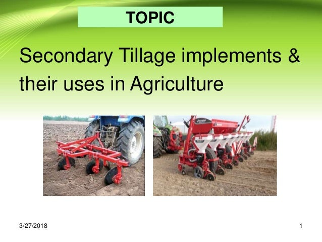 TOPIC Secondary Tillage implements & their uses in Agriculture 13/27/2018