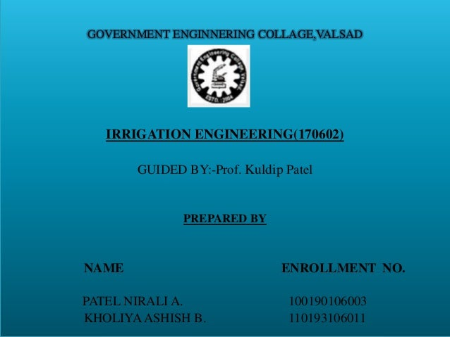 GOVERNMENT ENGINNERING COLLAGE,VALSAD 11 IRRIGATION ENGINEERING(170602) GUIDED BY:-Prof. Kuldip Patel PREPARED BY NAME ENR...