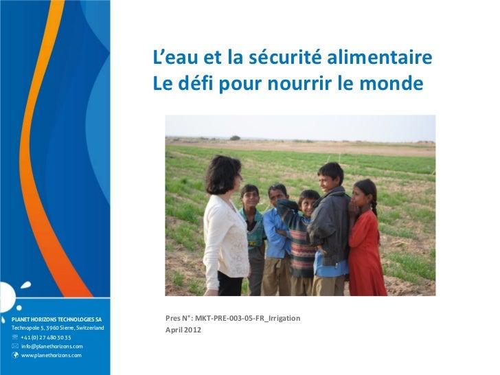 L'eau et la sécurité alimentaire                                         Le défi pour nourrir le mondePLANET HORIZONS TECH...
