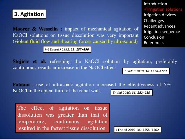 3. Agitation Moorer & Wesselin : impact of mechanical agitation of NaOCl solutions on tissue dissolution was very importan...