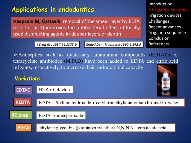 Applications in endodontics Haapsalo M, Qrstavik: removal of the smear layer by EDTA (or citric acid) improves the antibac...