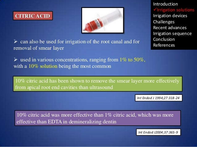 CITRIC ACID   can also be used for irrigation of the root canal and for removal of smear layer  Introduction Irrigation ...