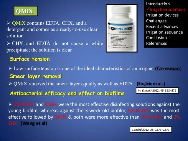 QMiX  QMiX contains EDTA, CHX, and a detergent and comes as a ready-to-use clear solution  CHX and EDTA do not cause a w...