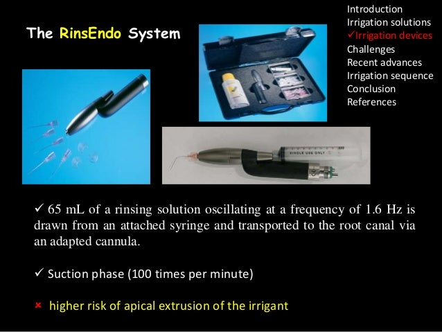 The RinsEndo System  Introduction Irrigation solutions Irrigation devices Challenges Recent advances Irrigation sequence ...