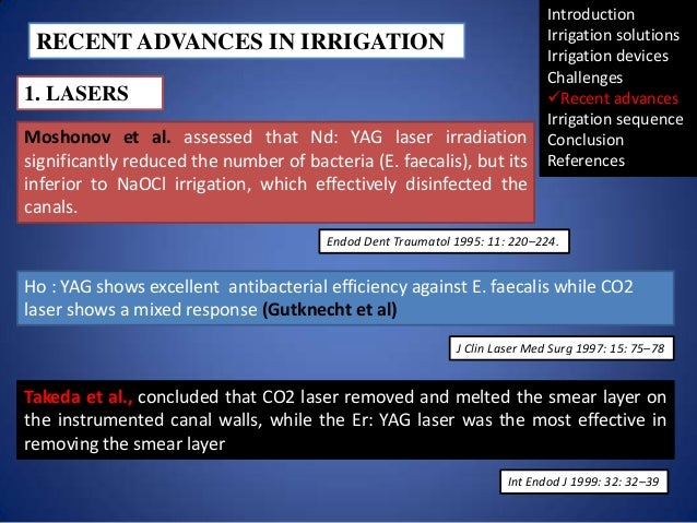 RECENT ADVANCES IN IRRIGATION 1. LASERS Moshonov et al. assessed that Nd: YAG laser irradiation significantly reduced the ...