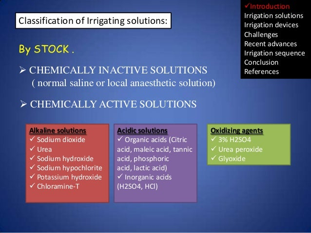 Classification of Irrigating solutions: By STOCK .  CHEMICALLY INACTIVE SOLUTIONS ( normal saline or local anaesthetic so...