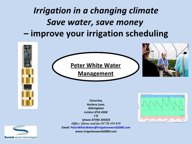 Irrigation in a changing climate Save water, save money  –  improve your irrigation scheduling Peter White Water   Managem...