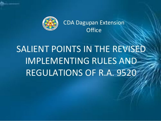 SALIENT POINTS IN THE REVISED IMPLEMENTING RULES AND REGULATIONS OF R.A. 9520 CDA Dagupan Extension Office