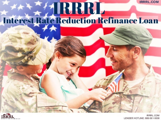 Interest Rate Reduction Refinance Loan IRRRL IRRRL.COM IRRRL.COM LENDER HOTLINE: 888-581-5008