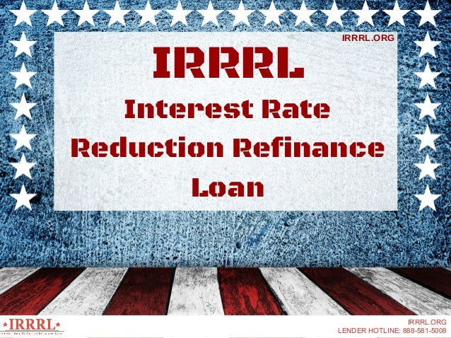 Interest Rate Reduction Refinance Loan IRRRL IRRRL.ORG IRRRL.ORG LENDER HOTLINE: 888-581-5008
