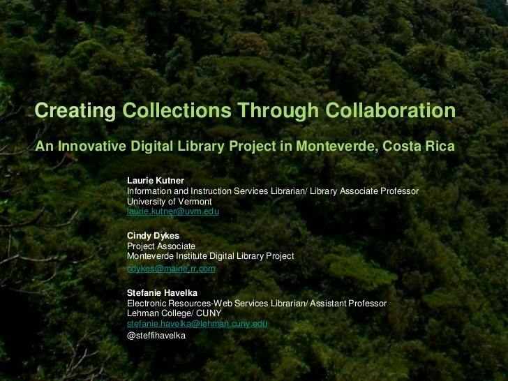 Creating Collections Through CollaborationAn Innovative Digital Library Project in Monteverde, Costa Rica             Laur...