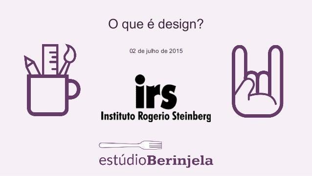 O que é design? 02 de julho de 2015