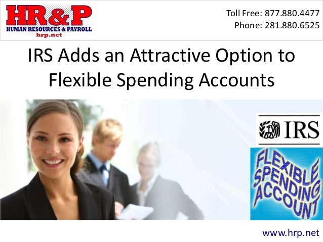 Toll Free: 877.880.4477 Phone: 281.880.6525 www.hrp.net IRS Adds an Attractive Option to Flexible Spending Accounts