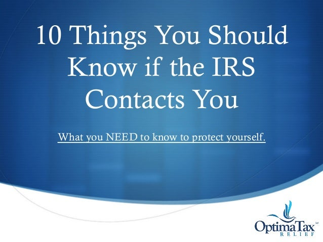 S 10 Things You Should Know if the IRS Contacts You What you NEED to know to protect yourself.