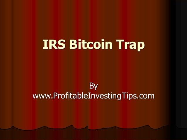 IRS Bitcoin Trap By www.ProfitableInvestingTips.com