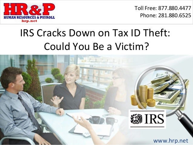 Toll Free: 877.880.4477                          Phone: 281.880.6525IRS Cracks Down on Tax ID Theft:     Could You Be a Vi...