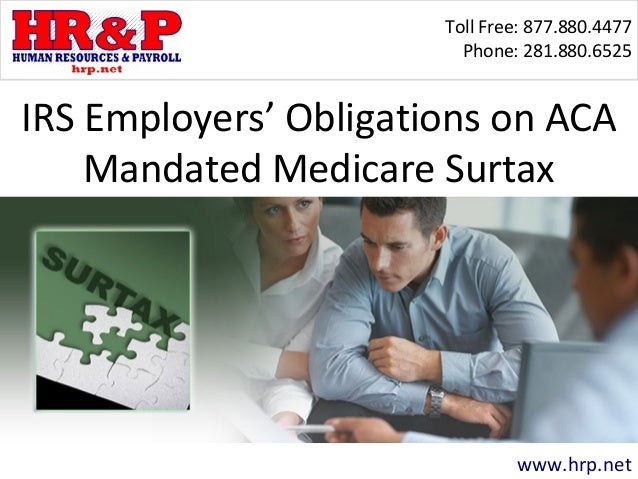 Toll Free: 877.880.4477 Phone: 281.880.6525 www.hrp.net IRS Employers' Obligations on ACA Mandated Medicare Surtax