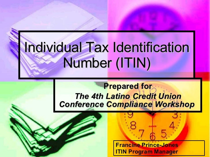 Individual Tax Identification Number (ITIN) Prepared for The 4th Latino Credit Union Conference Compliance Workshop   Fran...