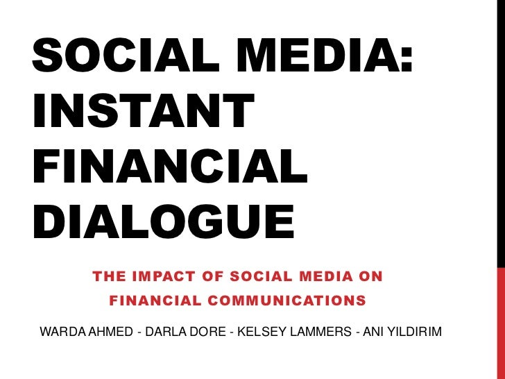 Social Media: Instant Financial Dialogue<br />The Impact of Social Media on <br />Financial Communications<br />WARDA AHME...