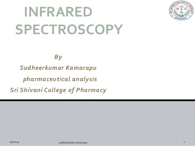 INFRARED SPECTROSCOPY              By   Sudheerkumar Kamarapu    pharmaceutical analysisSri Shivani College of Pharmacy