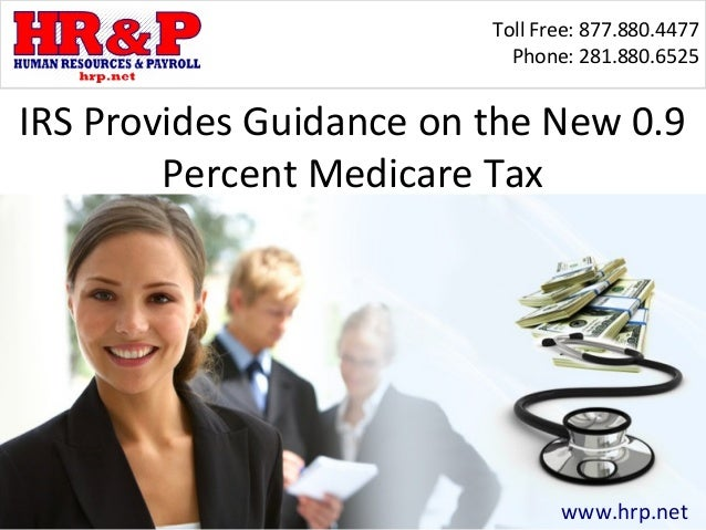 Toll Free: 877.880.4477                           Phone: 281.880.6525IRS Provides Guidance on the New 0.9        Percent M...