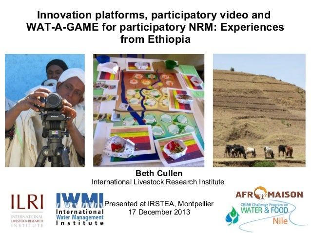Innovation platforms, participatory video and WAT-A-GAME for participatory NRM: Experiences from Ethiopia  Beth Cullen  In...