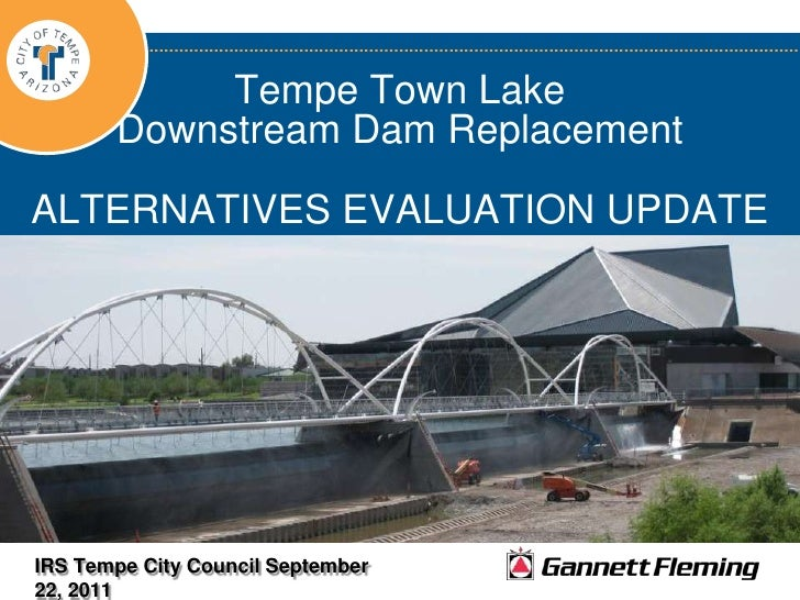 Tempe Town Lake Downstream Dam ReplacementALTERNATIVES EVALUATION UPDATE<br />IRS Tempe City Council September 22, 2011<br />