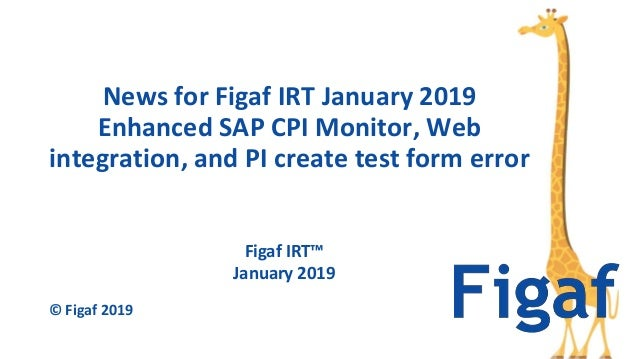 Figaf IRT™ January 2019 News for Figaf IRT January 2019 Enhanced SAP CPI Monitor, Web integration, and PI create test form...