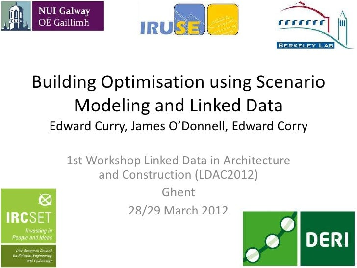 Building Optimisation using Scenario     Modeling and Linked Data  Edward Curry, James O'Donnell, Edward Corry    1st Work...