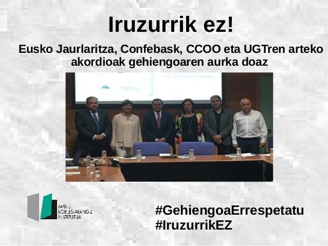 Iruzurrik ez! Eusko Jaurlaritza, Confebask, CCOO eta UGTren arteko akordioak gehiengoaren aurka doaz #GehiengoaErrespetatu...