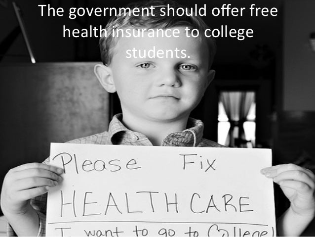 The	   government	   should	   offer	   free	    health	   insurance	   to	   college	    students.
