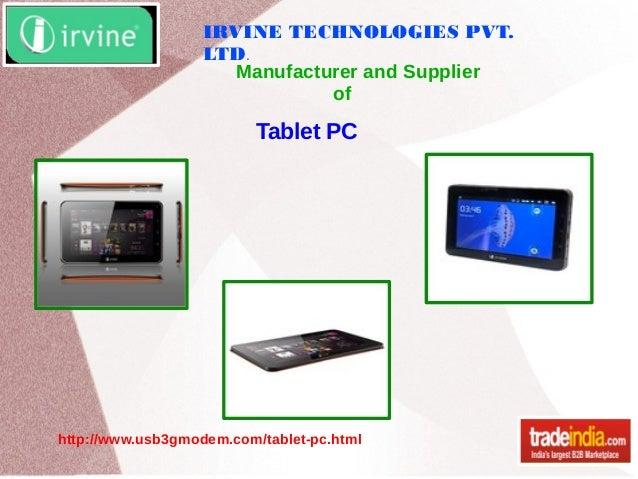 IRVINE TECHNOLOGIES PVT. LTD. Manufacturer and Supplier of http://www.usb3gmodem.com/tablet-pc.html Tablet PC