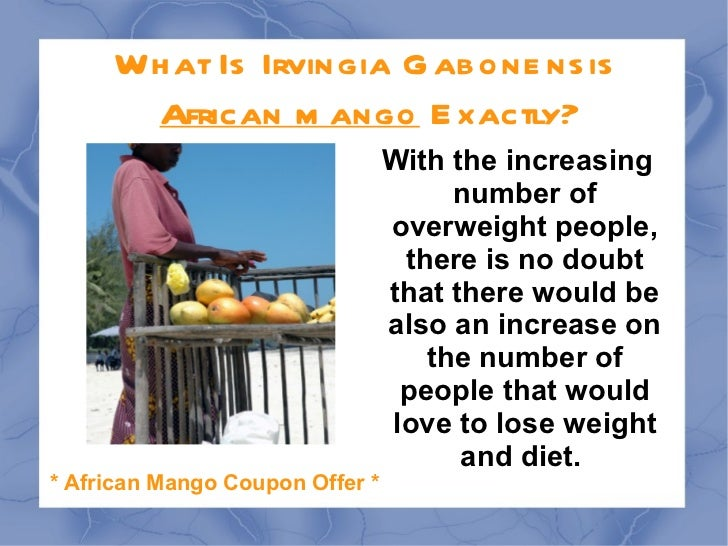 What Is Irvingia Gabonensis  African mango  Exactly? With the increasing number of overweight people, there is no doubt th...