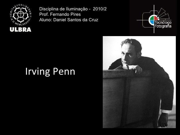 Irving Penn Disciplina de Iluminação -  2010/2 Prof. Fernando Pires Aluno: Daniel Santos da Cruz