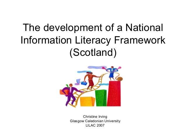 The development of a National Information Literacy Framework (Scotland) Christine Irving Glasgow Caledonian University LIL...
