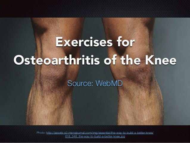 Exercises for Osteoarthritis of the Knee Source: WebMD Photo: http://assets-s3.mensjournal.com/img/essential/the-way-to-bu...