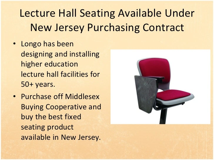 Lecture Hall Seating Available Under New Jersey Purchasing Contract <ul><li>Longo has been designing and installing higher...