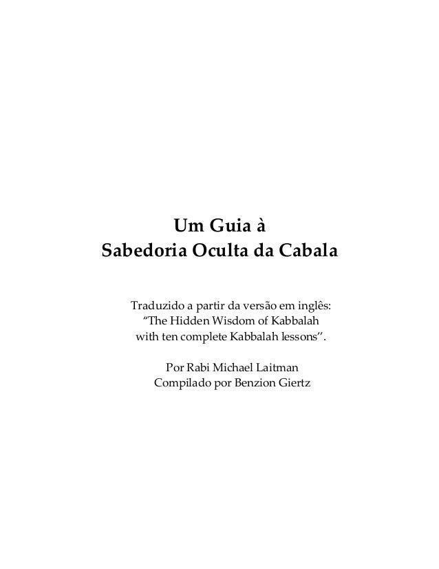 """Um Guia à Sabedoria Oculta da Cabala Traduzido a partir da versão em inglês: """"The Hidden Wisdom of Kabbalah with ten compl..."""